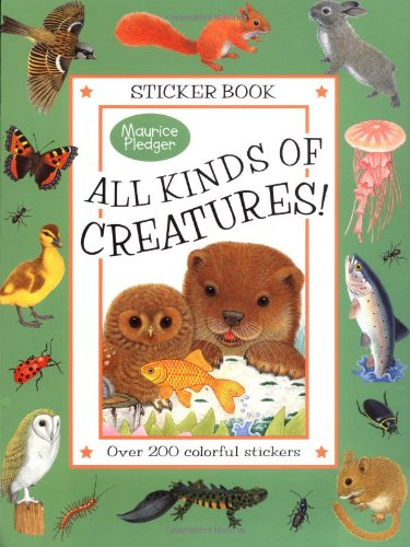 All Kinds of Creatures!: A Maurice Pledger Sticker Book with over 200 Colorful Stickers - Maurice Pledger