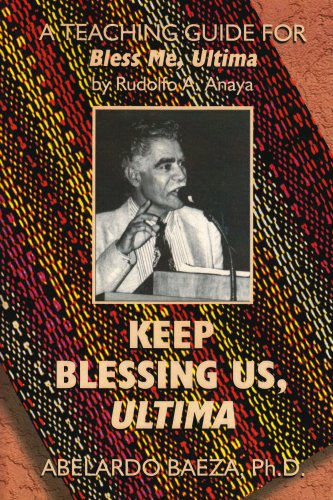 Keep Blessing Us, Ultima: A Teaching Guide for Bless Me, Ultima by Rudolfo Anaya - Abelardo Baeza
