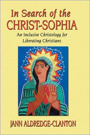 In Search of the Christ-Sophia: An Inclusive Christology for Liberating Christians