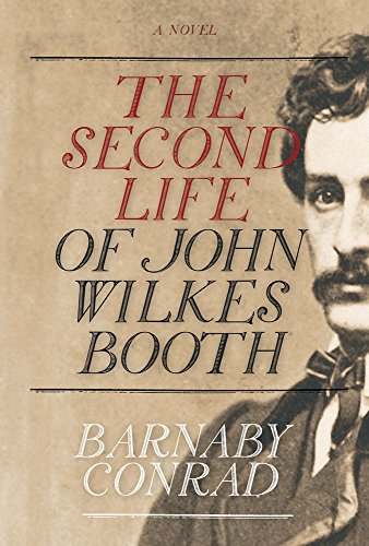 The Second Life of John Wilkes Booth - Barnaby Conrad