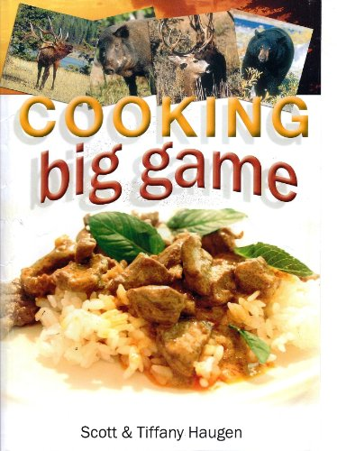 Cooking Big Game - Tiffany Haugen; Scott Haugen