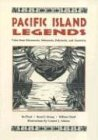 Pacific Island Legends: Tales from Micronesia, Melanesia, Polynesia and Austrialia - Bo Flood; Beret E. Strong; William Flood
