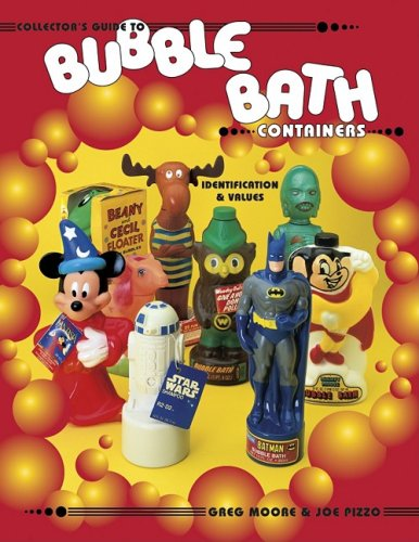 Collectors Guide to Bubble Bath Containers Identification - Greg Moore; Joe Pizzo