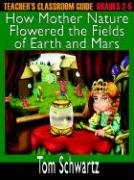Teacher's Classroom Guide to How Mother Nature Flowered the Fields of Earth and Mars