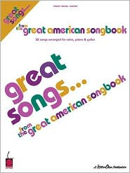 Great Songs from the Great American Songbook: 52 Songs Arranged for Voice, Piano and Guitar