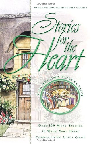 Stories for the Heart: The Second Collection: 100 Stories to Warm Your Heart - Alice Gray