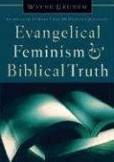 Evangelical Feminism and Biblical Truth: An Analysis of More Than 100 Disputed Questions - Wayne Grudem