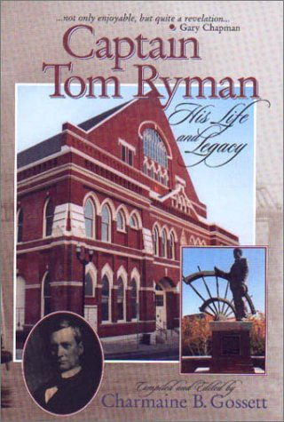 Captain Tom Ryman: His Life and Legacy - Charmaine B. Gossett
