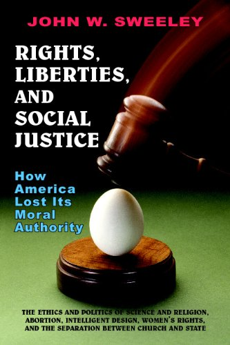 Rights, Liberties, and Social Justice: How America Lost Its Moral Authority - John W. Sweeley