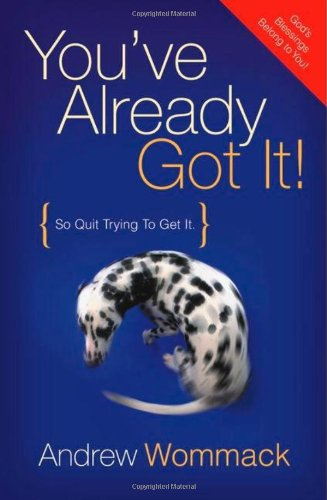 You've Already Got It! (So Quit Trying To Get It) - Andrew Wommack