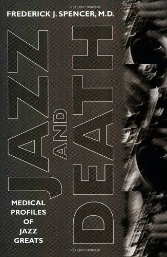 Jazz and Death: Medical Profiles of Jazz Greats (American Made Music Series) - M.D. Frederick J. Spencer