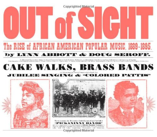 Out of Sight: The Rise of African American Popular Music, 1889-1895 (American Made Music) - Lynn Abbott; Doug Seroff