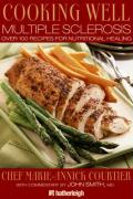 Cooking Well: Multiple Sclerosis: Over 75 Easy and Delicious Recipes for Nutritional Healing