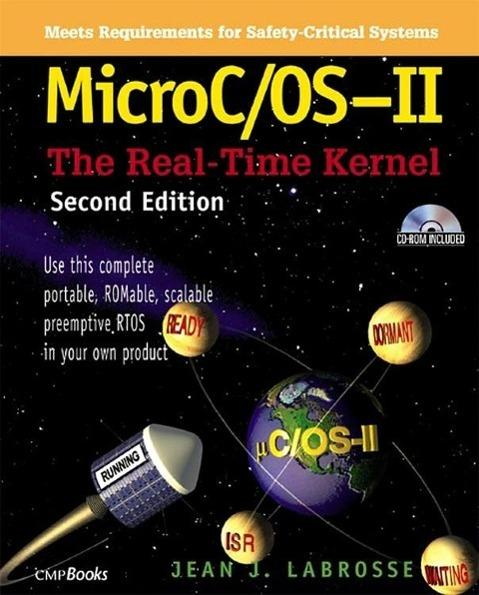 MicroC / OS-II : The Real-Time Kernel. Use this complete portable, ROMable scalable preemptive RTOS in your own product - Jean J. Labrosse