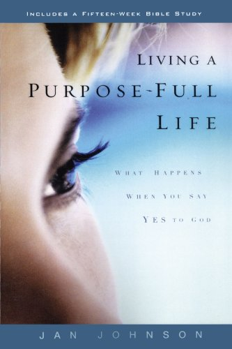 Living a Purpose-Full Life: What Happens When You Say Yes to God - Jan Johnson