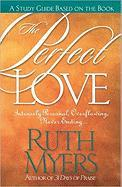 The Perfect Love Study Guide: Intensely Personal, Overflowing, Never Ending...