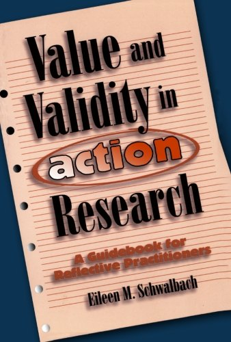 Value and Validity in Action Research: A Guidebook for Reflective Practitioners - Eileen M. Schwalbach