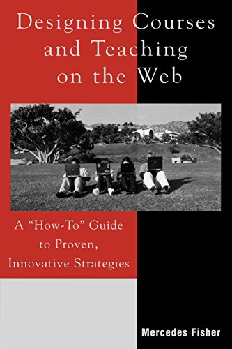 Designing Courses and Teaching on the Web: A 'How-To' Guide to Proven, Innovative Strategies - Mercedes Fisher