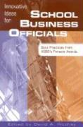 Innovative Ideas for School Business Officials: Best Practices from Asbo's Pinnacle Awards