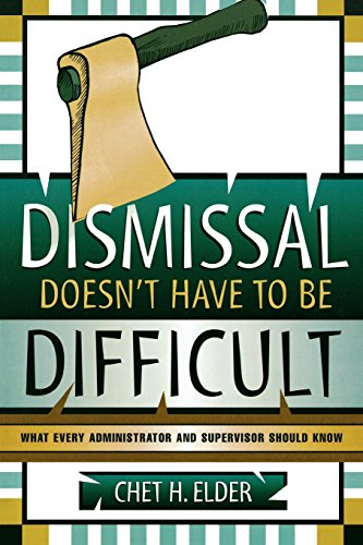 Dismissal Doesn't Have to be Difficult: What Every Administrator and Supervisor Should Know - Chet H. Elder