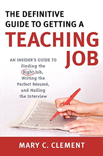 The Definitive Guide to Getting a Teaching Job: An Insider's Guide to Finding the Right Job, Writing the Perfect Resume, and Nailing the Int - Mary C. Clement
