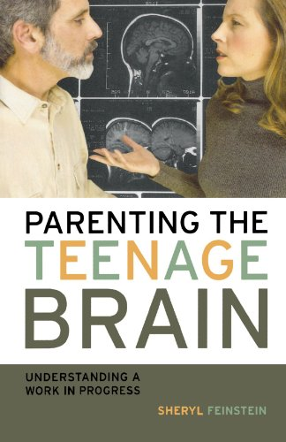 Parenting the Teenage Brain: Understanding a Work in Progress - Sheryl Feinstein
