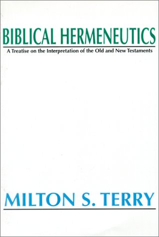 Biblical Hermeneutics: A Treatise on the Interpretation of the Old and New Testament - Milton S. Terry