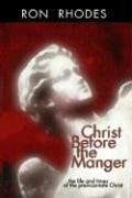 Christ Before the Manger: The Life and Times of the Preincarnate Christ