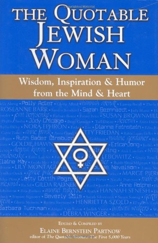 The Quotable Jewish Woman: Wisdom, Inspiration and Humor from the Mind and Heart - Elaine Bernstein Partnow