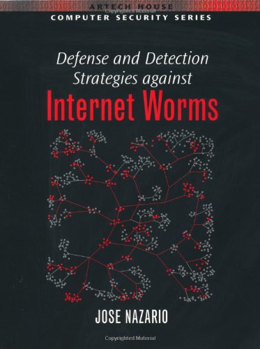 Defense and Detection Strategies against Internet Worms - Jose Nazario