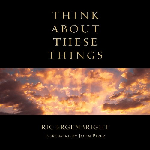 Think About These Things - Ric Ergenbright; Darren Olson; John Piper