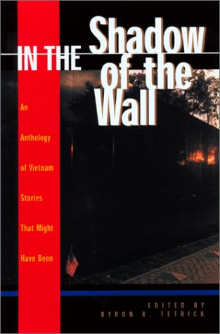 In the Shadow of the Wall: Vietnam Stories That Might Have Been - Byron R Tetrick