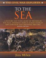 To the Sea: A History and Tour Guide of the War in the West, Sherman's March Across Georgia and Through the Carolinas, 1864-1865