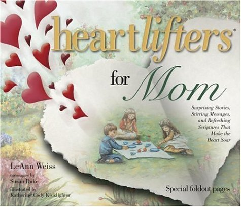Heartlifters for Mom: Surprising Stories, Stirring Messages, and Refreshing Scriptures that Make the Heart Soar - Leann Weiss