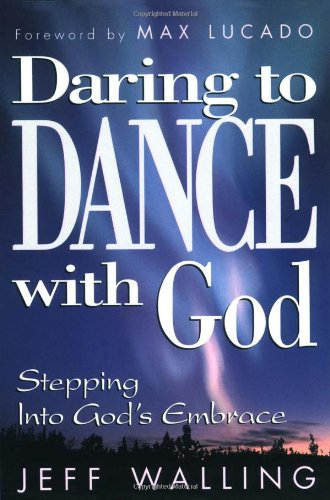 Daring to Dance With God: Stepping into God's Embrace - Jeff Walling