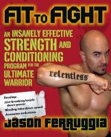 Fit to Fight: An Insanely Effective Strength and Conditioning Program for the Ultimate MMA Warrior