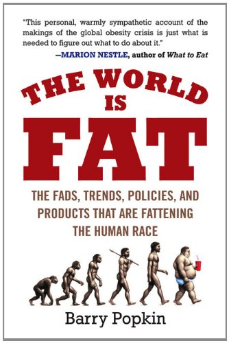 The World Is Fat: The Fads, Trends, Policies, and Products That Are Fatteningthe Human Race - Barry Popkin