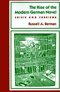 The Rise of the Modern German Novel: Crisis and Charisma