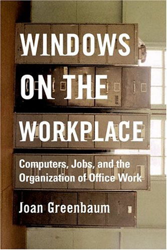 Windows on the Workplace: Technology, Jobs, and the Organization of Office Work - Greenbaum, Joan M.