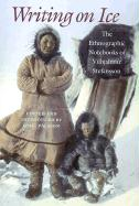 Writing on Ice: The Ethnographic Notebooks of Vilhjalmur Stefansson