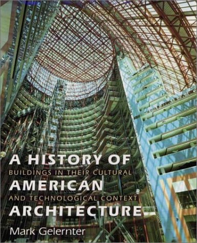 A History of American Architecture: Buildings in Their Cultural and Technological Context - Mark Gelernter