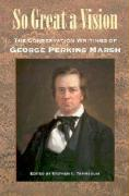 So Great a Vision So Great a Vision So Great a Vision So Great a Vision So Great a VISIO: The Conservation Writings of George Perkins Marsh the Conser