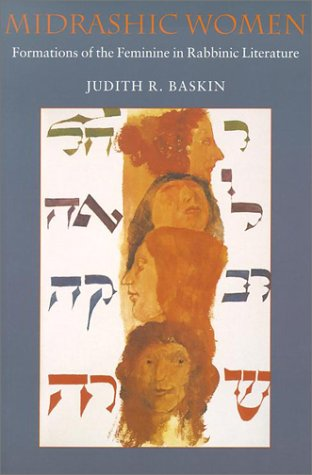 Midrashic Women: Formations of the Feminine in Rabbinic Literature (HBI Series on Jewish Women) - Judith R. Baskin