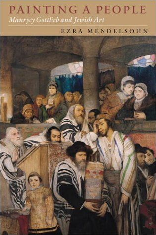 Painting a People: Maurycy Gottlieb and Jewish Art (The Tauber Institute Series for the Study of European Jewry) - Ezra Mendelsohn