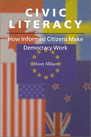 Civic Literacy: How Informed Citizens Make Democracy Work (Civil Society: Historical and Contemporary Perspectives) - Henry Milner