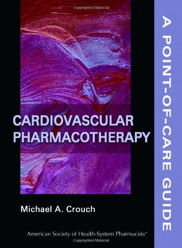 Cardiovascular Pharmacotherapy: A Point-of-Care Guide (Point-of-Care Guides) - Dr. Michael A. Crouch Pharm.D. BCPS FASHP