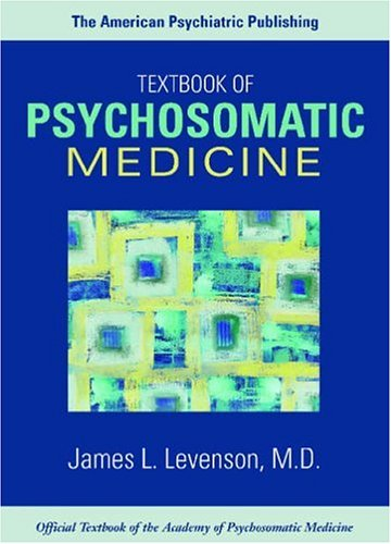 The American Psychiatric Publishing Textbook of Psychosomatic Medicine (Wise, The American Psychiatric Publishing Textbook of Psychosomatic - James L. Levenson