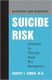 Assessing and Managing Suicide Risk: Guidelines for Clinically Based Risk Management