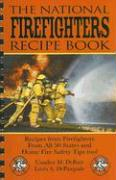 The National Firefighters Recipe Book: Recipes from Firefighters from All 50 States and Home Fire Safety Tips Too!