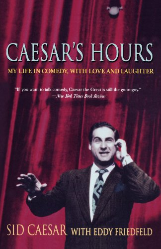 Caesar's Hours: My Life In Comedy, With Love and Laughter - Sid Caesar; Eddy W. Friedfeld
